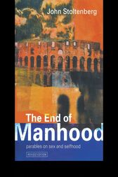 The End of Manhood by John Stoltenberg