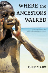 Where the Ancestors Walked by Philip Clarke
