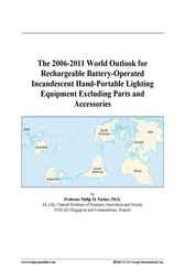 The 2006-2011 World Outlook for Rechargeable Battery-Operated Incandescent Hand-Portable Lighting Equipment Excluding Parts and Accessories
