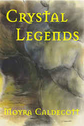 Crystal Legends by Moyra Caldecott