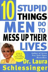 Ten Stupid Things Men Do to Mess Up Their Lives by Dr. Laura Schlessinger