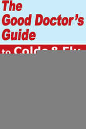 The Good Doctor's Guide to Colds and Flu