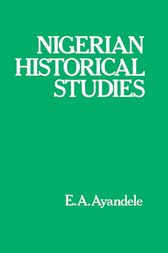 Nigerian Historical Studies by E.A. Ayandele