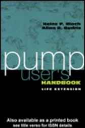 Pump Users Handbook Life Extension by Heinz P. Bloch