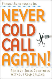 Never Cold Call Again by Frank J. Rumbauskas