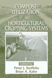 Compost Utilization In Horticultural Cropping Systems by Peter J. Stoffella