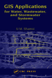 GIS Applications for Water, Wastewater, and Stormwater Systems by U.M. Shamsi