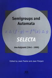 Semigroups and Automata. SELECTA Uno Kaljulaid (1941 – 1999) by J. Peetre