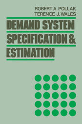 Demand System Specification and Estimation by Robert A. Pollak