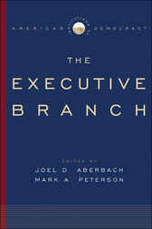 Institutions of American Democracy - The Executive Branch by Joel D. Aberbach