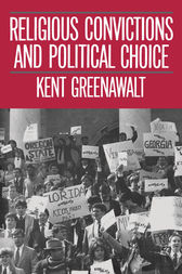 Religious Convictions and Political Choice by Kent Greenawalt