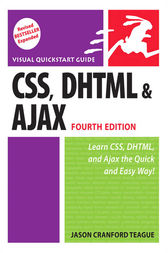 CSS, DHTML, and Ajax, Fourth Edition by Jason Cranford Teague