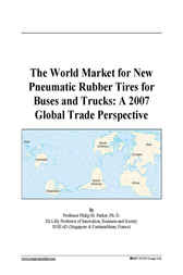 The World Market for New Pneumatic Rubber Tires for Buses and Trucks by Philip M. Parker