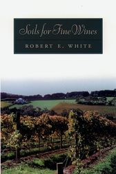 Soils for Fine Wines by Robert E. White