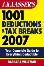 J.K. Lasser's 1001 Deductions and Tax Breaks 2007 by Barbara Weltman