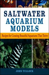 Saltwater Aquarium Models by John H. Tullock