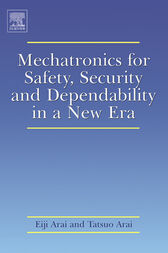 Mechatronics for Safety, Security and Dependability in a New Era by Eiji Arai