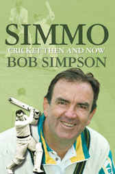 Simmo: Cricket Then and Now by Bob Simpson