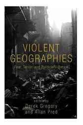 Violent Geographies by Derek Gregory