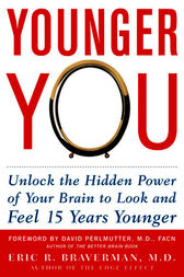 Younger You: Unlock the Hidden Power of Your Brain to Look and Feel 15 Years Younger by Eric Braverman