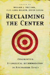 Reclaiming the Center by Millard J. Erickson