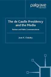 The de Gaulle Presidency and the Media by Jean K. Chalaby