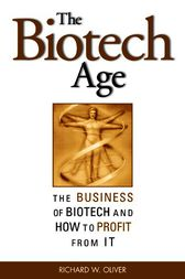 The Biotech Age: The Business of Biotech and How to Profit From It by Richard Oliver