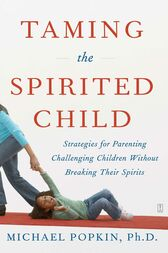 Taming the Spirited Child by Michael H. Popkin