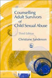 Counselling Adult Survivors of Child Sexual Abuse by Chrissie Sanderson
