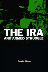 The IRA and Armed Struggle by Rogelio Alonso
