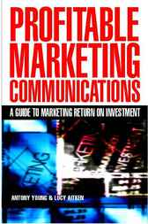 Profitable Marketing Communications by Antony Young