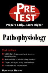 Pathophysiology: PreTest Self-Assessment and Review by Maurice Mufson
