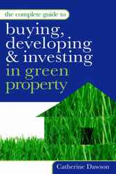 The Complete Guide to Buying Developing and Investing in Green Property by Catherine DAWSON