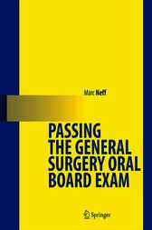 Passing the General Surgery Oral Board Exam by Marc A. Neff