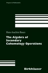 The Algebra of Secondary Cohomology Operations by Hans-Joachim Baues