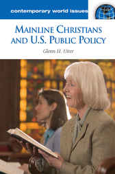 Mainline Christians and U.S. Public Policy: A Reference Handbook by Glenn Utter