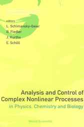Analysis And Control Of Complex Nonlinear Processes In Physics, Chemistry And Biology by L Schimansky-Geier