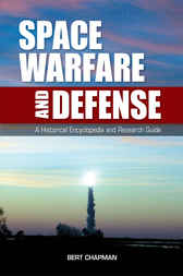 Space Warfare and Defense: A Historical Encyclopedia and Research Guide by Bert Chapman