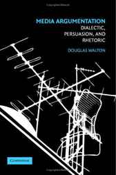 Media Argumentation by Douglas Walton