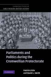 Parliaments and Politics during the Cromwellian Protectorate by Patrick Little