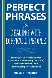 Perfect Phrases for Dealing with Difficult People: Hundreds of Ready-to-Use Phrases for Handling Conflict, Confrontations and Challenging Personalities by Susan Benjamin