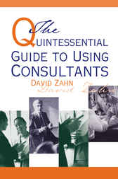 Quintessential Guide to Using Consultants by David Zahn