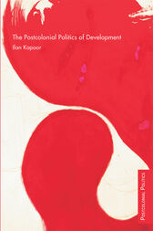 The Postcolonial Politics of Development by Ilan Kapoor