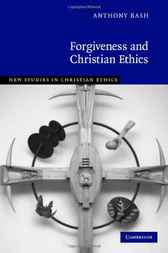 Forgiveness and Christian Ethics by Anthony Bash