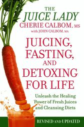 Juicing, Fasting, and Detoxing for Life
