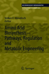 Amino Acid Biosynthesis – Pathways, Regulation and Metabolic Engineering by Volker F. Wendisch