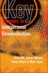Key Themes in Interpersonal Communication by Anne Hill