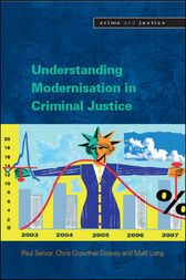 Understanding Modernisation in Criminal Justice by Paul Senior
