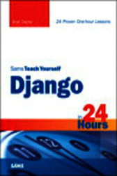 Sams Teach Yourself Django in 24 Hours by Brad Dayley
