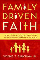 Family Driven Faith by Voddie Baucham Jr.